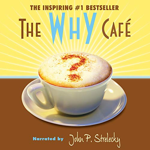 The Why Cafe Audiobook By John P. Strelecky cover art