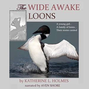 The Wide Awake Loons Audiobook By Katherine L. Holmes cover art