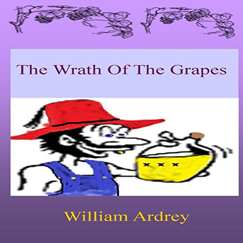 The Wrath of the Grapes Audiobook By William Ardrey cover art