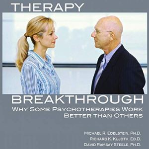 Therapy Breakthrough: Why Some Psychotherapies Work Better Than Others Audiobook By Michael R. Edelstein, Richard K. Kujoth, David Ramsay Steele cover art