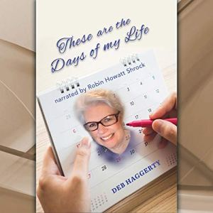 These Are the Days of My Life Audiobook By Deb Haggerty cover art