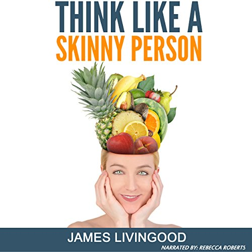 Think Like a Skinny Person Audiobook By James Livingood cover art