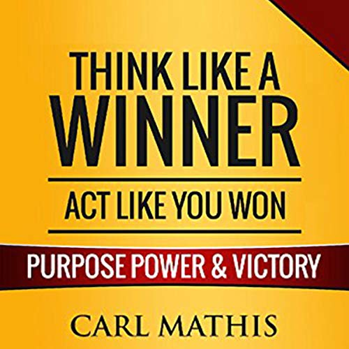 Think Like a Winner, Act Like You Won Audiobook By Carl Mathis cover art