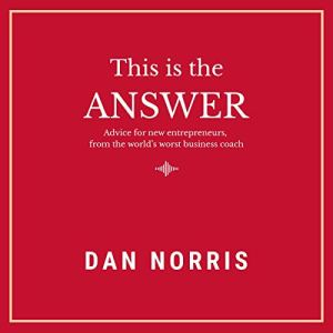 This Is the Answer Audiobook By Dan Norris cover art