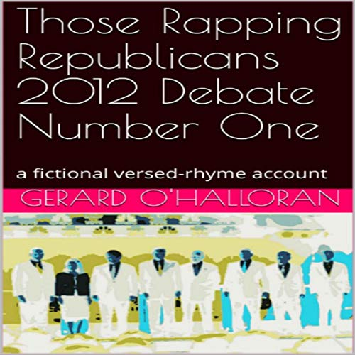 Those Rapping Republicans 2012 Debate Number One Audiobook By Gerard O'Halloran cover art