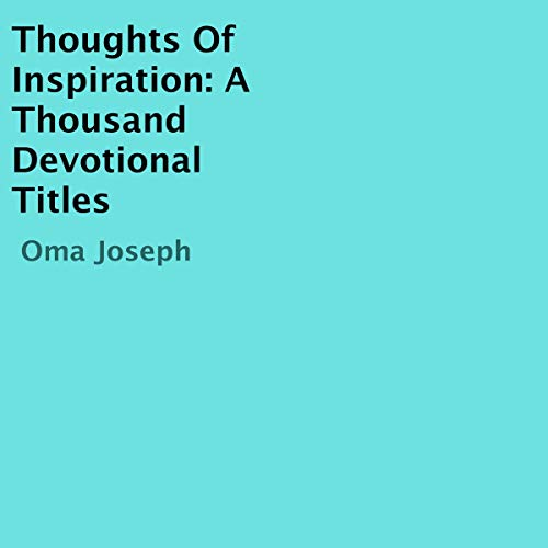 Thoughts of Inspiration: A Thousand Devotional Titles Audiobook By Oma Joseph cover art