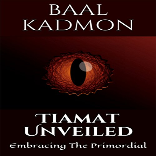 Tiamat Unveiled: Embracing The Primordial Audiobook By Baal Kadmon cover art