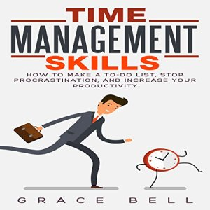 Time Management Skills: How to Make a To-Do List, Stop Procrastination, and Increase Your Productivity Audiobook By Grace Bell cover art