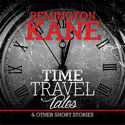 Time Travel Tales & Other Short Stories Audiobook By Remington Kane cover art