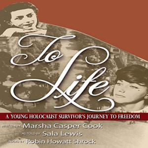 To Life: Holocaust Survivor's Journey to Freedom Audiobook By Marsha Casper Cook cover art