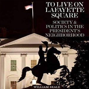 To Live on Lafayette Square Audiobook By William Seale cover art