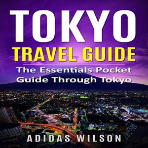 Tokyo Travel Guide Audiobook By Adidas Wilson cover art