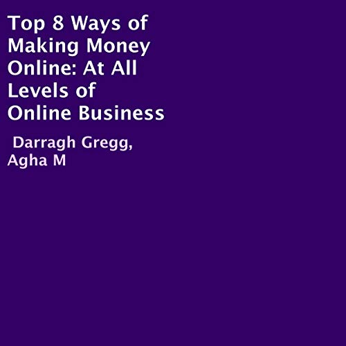 Top 8 Ways of Making Money Online from Your Home Audiobook By Darragh Gregg, Agha M cover art