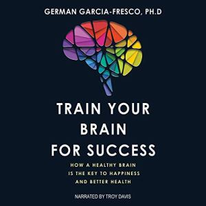 Train Your Brain for Success Audiobook By German Garcia-Fresco cover art