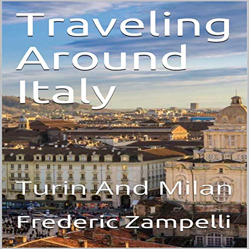 Traveling Around Italy: Turin and Milan Audiobook By Frederic Zampelli cover art