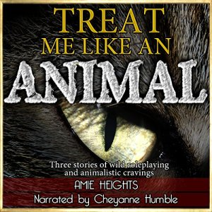 Treat Me Like an Animal Collection: Three Stories of Wild Roleplaying and Animalistic Cravings Audiobook By Amie Heights cover art