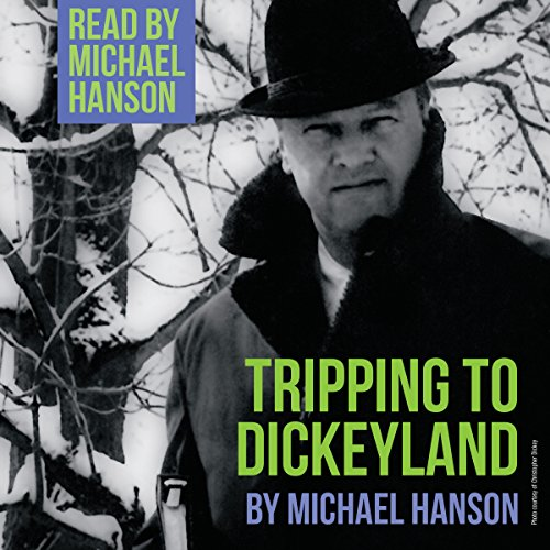 Tripping to Dickeyland Audiobook By Michael Hanson cover art