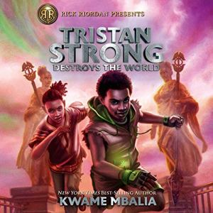 Tristan Strong Destroys the World Audiobook By Kwame Mbalia cover art