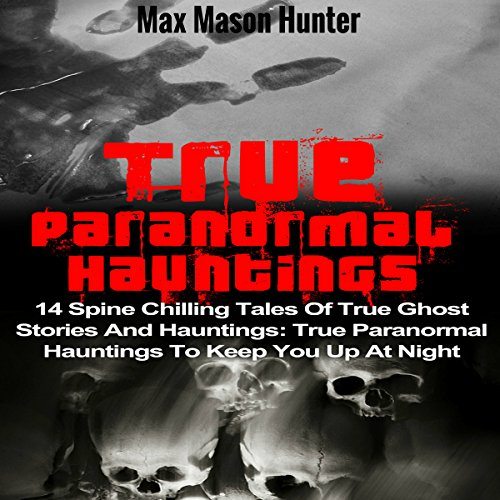 True Paranormal Hauntings Audiobook By Max Mason Hunter cover art