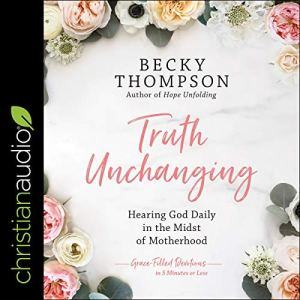 Truth Unchanging Audiobook By Becky Thompson cover art