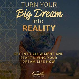 Turn Your Big Dream Into Reality! Audiobook By Camilla Kristiansen cover art