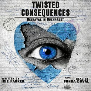 Twisted Consequences Audiobook By Irie Parker cover art