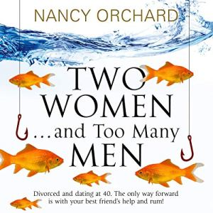 Two Women...and Too Many Men Audiobook By Nancy Orchard cover art
