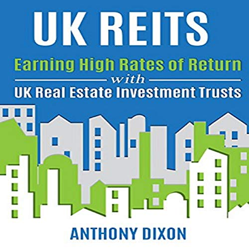 UK REITs: Earning High Rates of Return with UK Real Estate Investment Trusts Audiobook By Anthony Dixon cover art