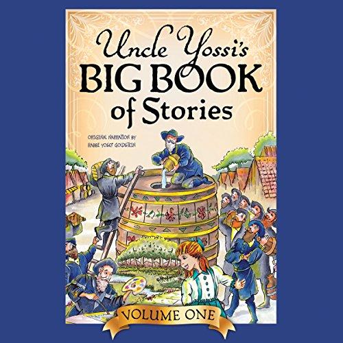 Uncle Yossi's Big Book of Stories - Vol. 1 Audiobook By Rabbi Zalman Goldstein, Rabbi Yosef Goldstein cover art