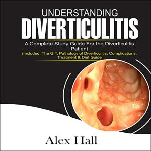 Understanding Diverticulitis: A Complete Study Guide for the Diverticulitis Patient Audiobook By Alex Hall cover art