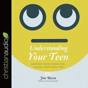 Understanding Your Teen Audiobook By Jim Burns cover art