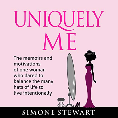 Uniquely Me: The Memoirs and Motivations of One Woman Who Dared to Balance the Many Hats of Life to Live Intentionally Audiobook By Simone Stewart cover art