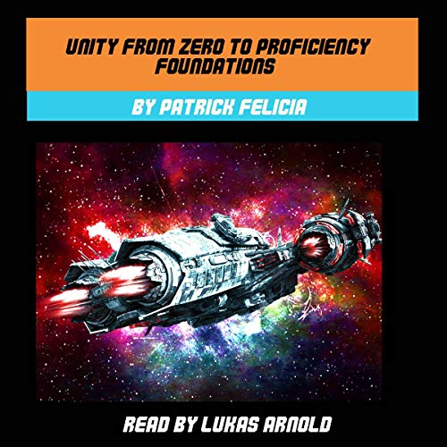 Unity from Zero to Proficiency: Foundations, Second Edition, November 2017 Audiobook By Patrick Felicia cover art