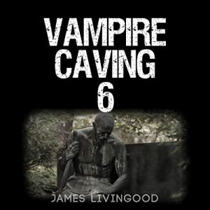 Vampire Caving 6 Audiobook By James Livingood cover art
