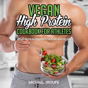 Vegan High Protein Cookbook for Athletes Audiobook By Michael Sroufe cover art
