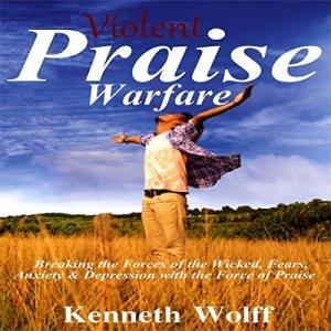Violent Praise Warfare Audiobook By Kenneth Wolff cover art