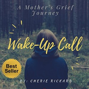Wake-Up Call: A Mother's Grief Journey Audiobook By Cherie Rickard cover art