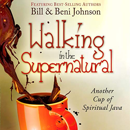Walking in the Supernatural Audiobook By Bill Johnson, Beni Johnson cover art
