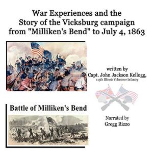 """War Experiences and the Story of the Vicksburg Campaign from """"Milliken's Bend"""" to July 4, 1863 Being an Accurate and Graphic Account of Campaign Events...of Co. B 113th Illinois Volunteer Infantry Audiobook By John Jackson Kellogg cover art"""