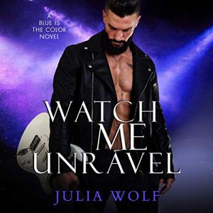 Watch Me Unravel Audiobook By Julia Wolf cover art