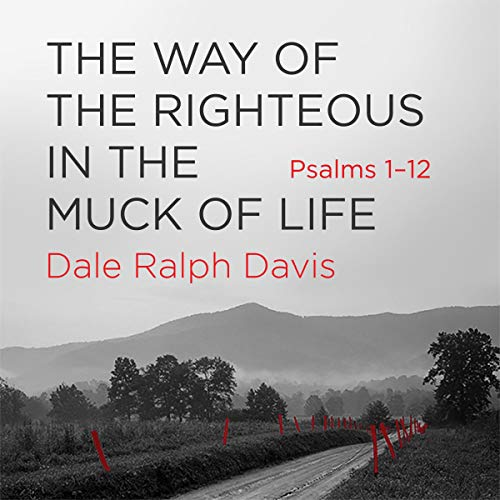 Way of the Righteous in the Muck of Life Audiobook By Dale Ralph Davis cover art