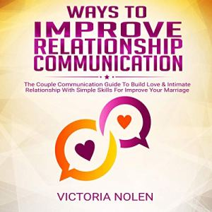 Ways to Improve Relationship Communication Audiobook By Victoria Nolen cover art