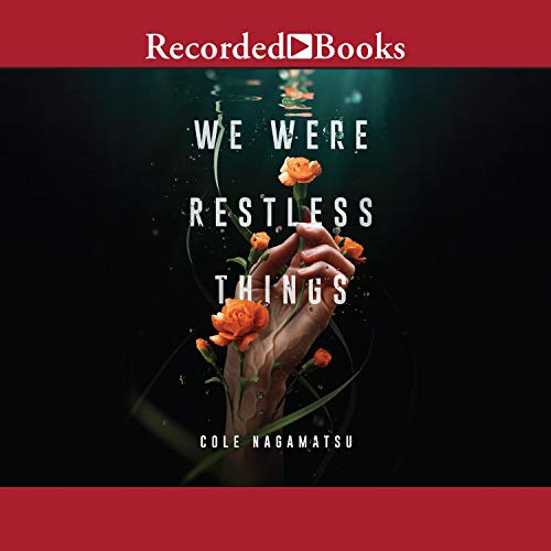 We Were Restless Things Audiobook By Cole Nagamatsu cover art
