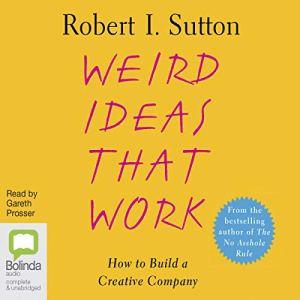 Weird Ideas that Work Audiobook By Robert I. Sutton cover art