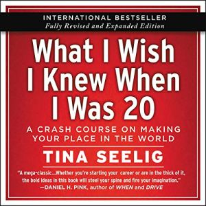 What I Wish I Knew When I Was 20 - 10th Anniversary Edition Audiobook By Tina Seelig cover art
