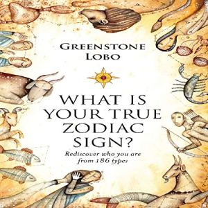 What Is Your True Zodiac Sign? Audiobook By Greenstone Lobo cover art