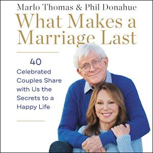 What Makes a Marriage Last Audiobook By Marlo Thomas, Phil Donahue cover art