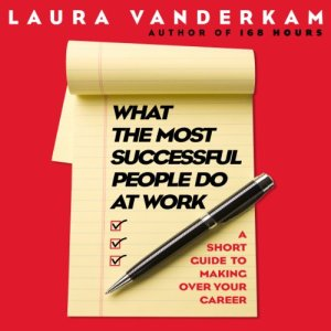 What the Most Successful People Do at Work Audiobook By Laura Vanderkam cover art