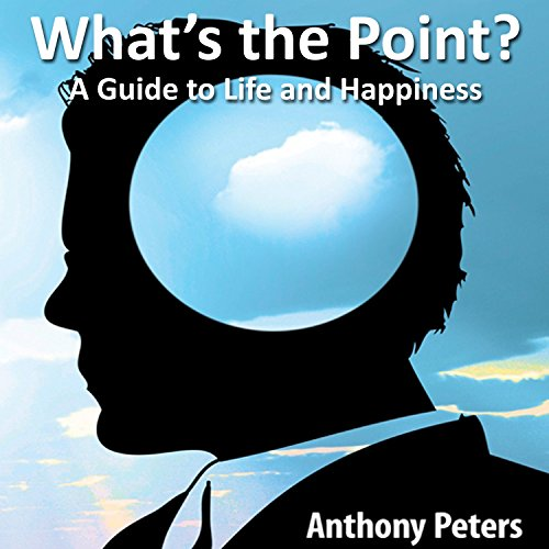 What's the Point? A Guide to Life and Happiness Audiobook By Anthony Peters cover art