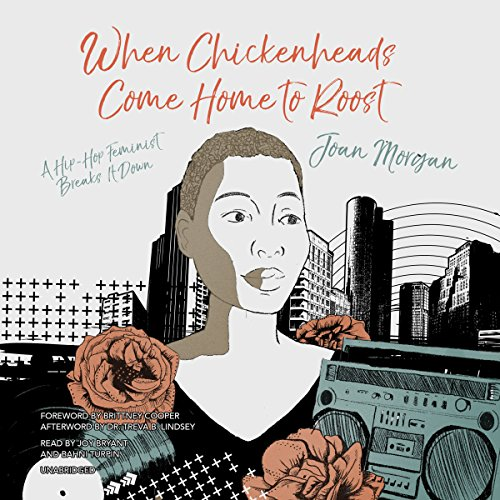 When Chickenheads Come Home to Roost Audiobook By Joan Morgan, Dr. Treva B. Lindsey - afterword cover art